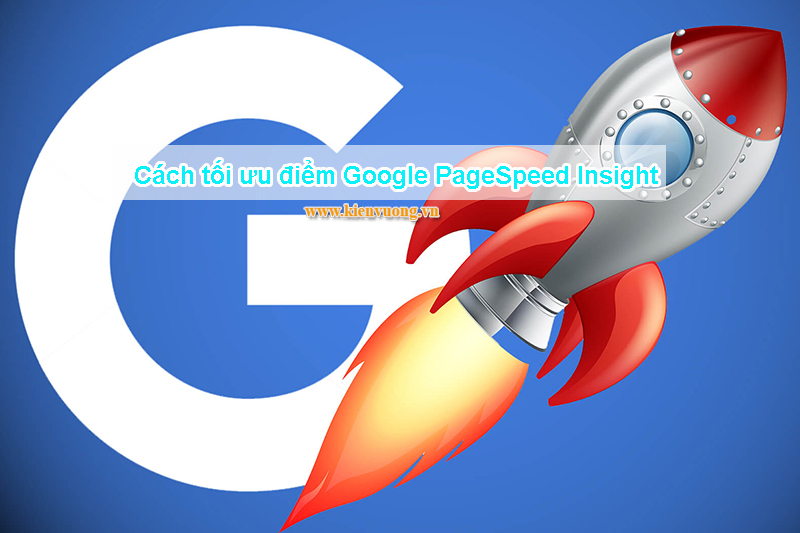 Cách tối ưu điểm Google PageSpeed Insight